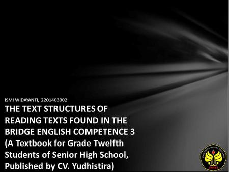 ISMI WIDAYANTI, 2201403002 THE TEXT STRUCTURES OF READING TEXTS FOUND IN THE BRIDGE ENGLISH COMPETENCE 3 (A Textbook for Grade Twelfth Students of Senior.
