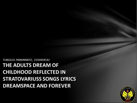 TUNGGUL PRIMAYANTO, 2250404542 THE ADULTS DREAM OF CHILDHOOD REFLECTED IN STRATOVARIUSS SONGS LYRICS DREAMSPACE AND FOREVER.