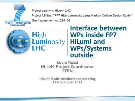 Interface between WPs inside FP7 HiLumi and WPs/Systems outside Lucio Rossi HL-LHC Project Coordinator CERN HiLumi/LARP collaboration Meeting 17 November.