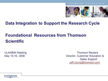 T H O M S O N S C I E N T I F I C Data Integration to Support the Research Cycle Foundational Resources from Thomson Scientific ULAKBIM Meeting Thomson.