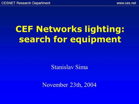 CESNET Research Department www.ces.net CEF Networks lighting: search for equipment Stanislav Sima November 23th, 2004.
