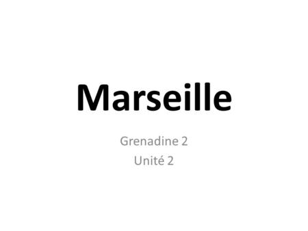 Marseille Grenadine 2 Unité 2. Marseille Marseille is a city surrounded by hills and opened to mediterranean sea French most important seaport city with.