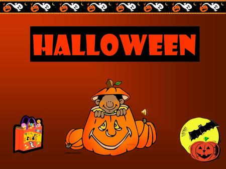 Halloween When is Halloween?  date: October 31.