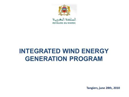 INTEGRATED WIND ENERGY GENERATION PROGRAM Tangiers, june 28th, 2010.