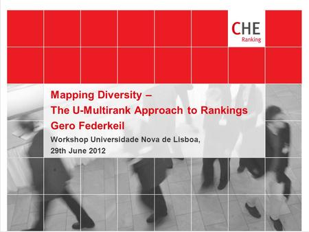 Mapping Diversity – The U-Multirank Approach to Rankings Gero Federkeil Workshop Universidade Nova de Lisboa, 29th June 2012.