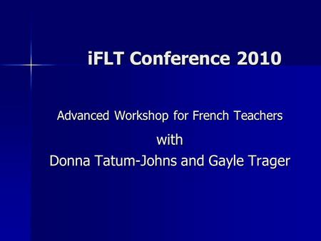 IFLT Conference 2010 Advanced Workshop for French Teachers with Donna Tatum-Johns and Gayle Trager.