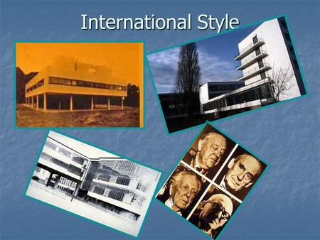 International Style. International Style –Mies Van de Roche.