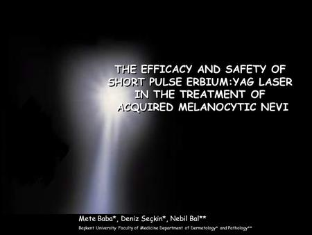 THE EFFICACY AND SAFETY OF SHORT PULSE ERBIUM:YAG LASER IN THE TREATMENT OF ACQUIRED MELANOCYTIC NEVI THE EFFICACY AND SAFETY OF SHORT PULSE ERBIUM:YAG.