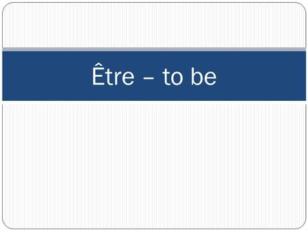 Être – to be. Être – all verbs have pronouns The pronoun goes before the verb and indicates who is involved in the action of the verb: je – I tu – you.