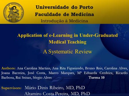 Universidade do Porto Faculdade de Medicina Introdução à Medicina Application of e-Learning in Under-Graduated Medical Teaching A Systematic Review Authors: