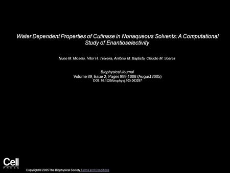 Water Dependent Properties of Cutinase in Nonaqueous Solvents: A Computational Study of Enantioselectivity Nuno M. Micaelo, Vitor H. Teixeira, António.