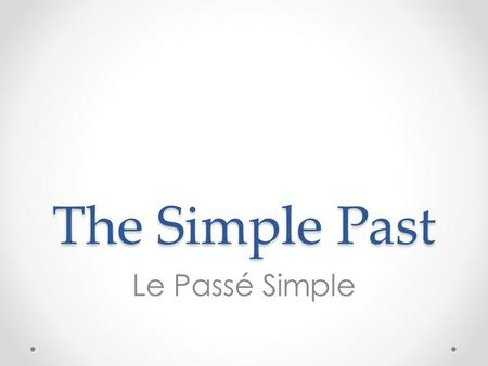 "The Simple Past Le Passé Simple. When to use it? In such writing and speech, the ""passé simple"" is used alongside the imperfect, just as in everyday speech/writing,"