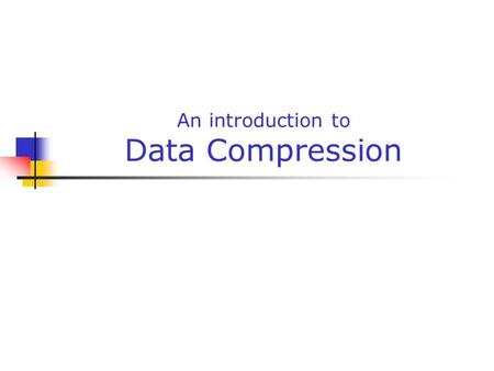 An introduction to Data Compression. Gabriele Monfardini - Corso di Basi di Dati Multimediali a.a. 2005-2006 2 General informations Requirements some.
