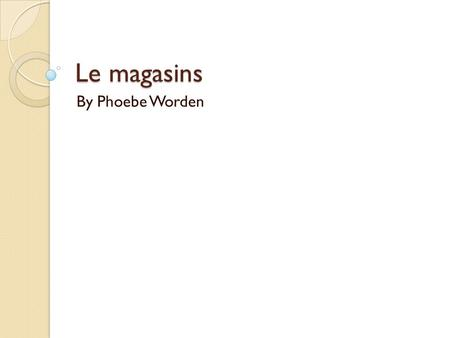Le magasins By Phoebe Worden. La boulangerie – Bakery (bread)