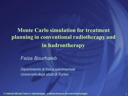 Il metodo Monte Carlo in radioterapia - pratica clinica e strumenti tecnologici 1 Monte Carlo simulation for treatment planning in conventional radiotherapy.
