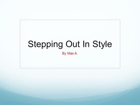 Stepping Out In Style By Max A.. American and Italian fashion brands are very different but also alike in many ways. In this power point we will describe.