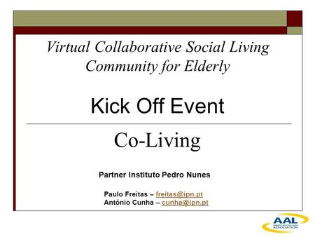 Virtual Collaborative Social Living Community for Elderly Kick Off Event Partner Instituto Pedro Nunes Paulo Freitas – António.