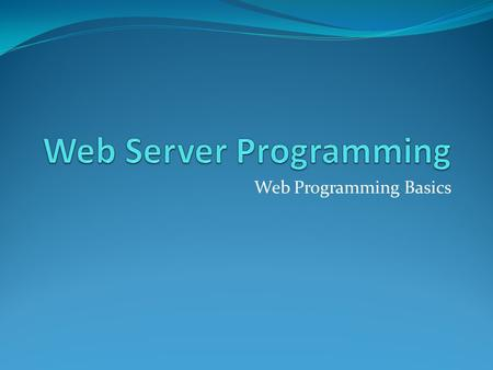 Web Programming Basics. Content HTML and HTML Forms Server-Side Programming Client-Side Programming.NET Framework Common Language Runtime (CLR) Visual.