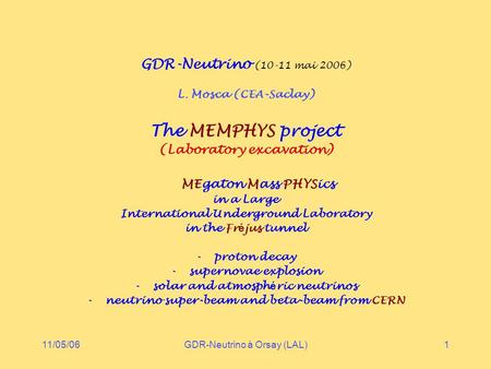 11/05/06GDR-Neutrino à Orsay (LAL)1 GDR-Neutrino (10-11 mai 2006) L. Mosca (CEA-Saclay) The MEMPHYS project (Laboratory excavation) MEgaton Mass PHYSics.
