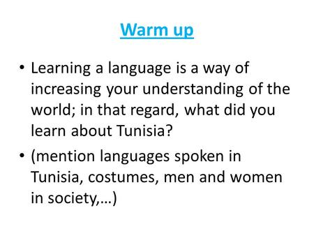 Warm up Learning a language is a way of increasing your understanding of the world; in that regard, what did you learn about Tunisia? (mention languages.