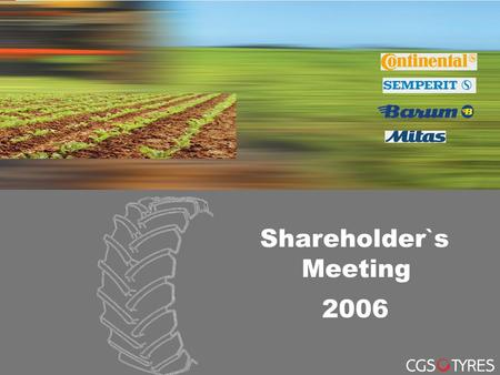 CGS Neumáticos Ibérica Business Unit Agricultural Tyres 2006 Shareholder`s Meeting.