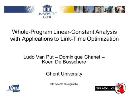 Whole-Program Linear-Constant Analysis with Applications to Link-Time Optimization Ludo Van Put – Dominique Chanet – Koen De Bosschere Ghent University.