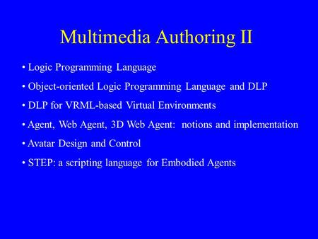 Multimedia Authoring II Logic Programming Language Object-oriented Logic Programming Language and DLP DLP for VRML-based Virtual Environments Agent, Web.