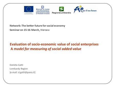 Evaluation of socio-economic value of social enterprises A model for measuring of social added value Daniela Gatti Lombardy Region [