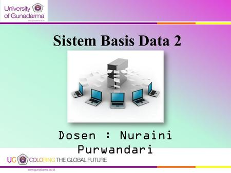 Sistem Basis Data 2 Dosen : Nuraini Purwandari. OVERVIEW DOSEN Position : Staff Pengajar & Asisten Tetap Lab TI Contact Address: Laboratorium Teknik Informatika.