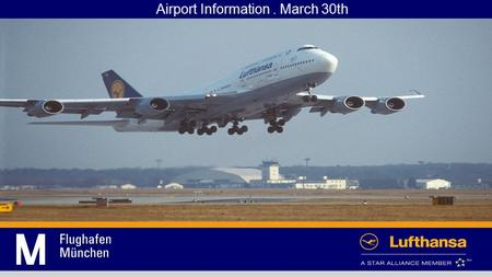 Airport Information. March 30th. Lufthansa Products March 30th.