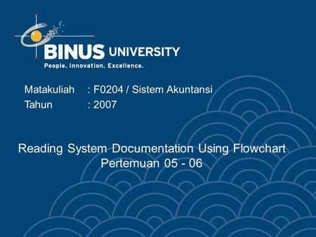 Reading System Documentation Using Flowchart Pertemuan 05 - 06 Matakuliah: F0204 / Sistem Akuntansi Tahun: 2007.