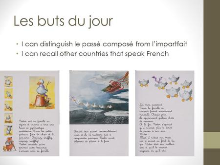 Les buts du jour I can distinguish le passé composé from l'impartfait I can recall other countries that speak French.