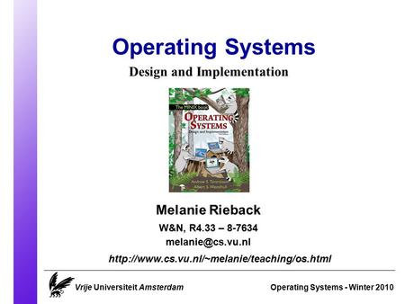 Operating Systems Operating Systems - Winter 2010 Melanie Rieback  Design and Implementation.