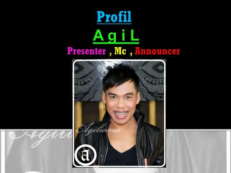  Personal Data  Full Name : Agil  Sex / Status : Male / Single  Date & Birth : Salatiga,23 Feb 1987  High / Weight : 160 cm / 49 kg  Size of Clothes.