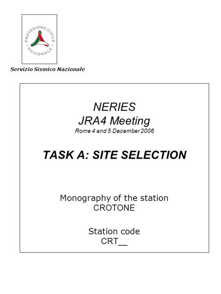 NERIES JRA4 Meeting Rome 4 and 5 December 2006 TASK A: SITE SELECTION Monography of the station CROTONE Station code CRT__ Servizio Sismico Nazionale.
