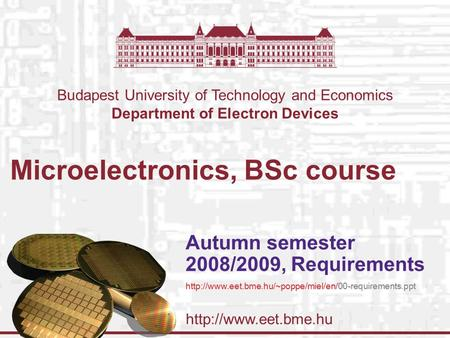 Budapest University of Technology and Economics Department of Electron Devices Microelectronics, BSc course Autumn semester 2008/2009,