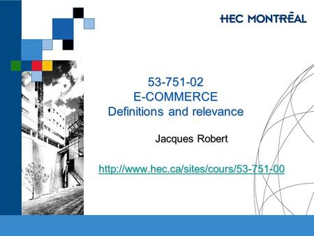 53-751-02 E-COMMERCE Definitions and relevance Jacques Robert