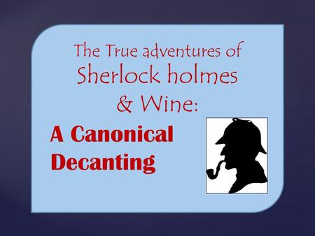 The True adventures of Sherlock holmes & Wine: A Canonical Decanting.
