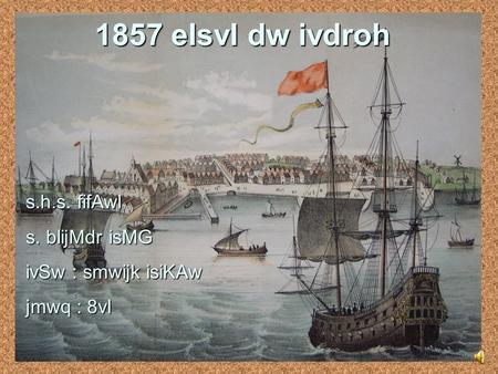1857 eIsvI dw ivdroh s.h.s. fifAwl s. blijMdr isMG ivSw : smwijk isiKAw jmwq : 8vI.