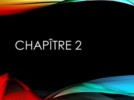 CHAPÎTRE 2. VOCABULAIRE – LA PREMIÈRE PARTIE habiter arriver quitter donner chercher regarder to live to arrive to leave to give to look for to look at.