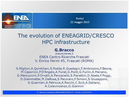 G. Bracco Evolution ENEAGRID/CRESCO - Portici 22/5/2013 Portici 22 maggio 2013 The evolution of ENEAGRID/CRESCO HPC infrastructure G.Bracco
