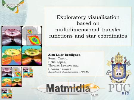 Exploratory visualization based on multidimensional transfer functions and star coordinates Alex Laier Bordignon, Rener Castro, Hélio Lopes, Thomas Lewiner.