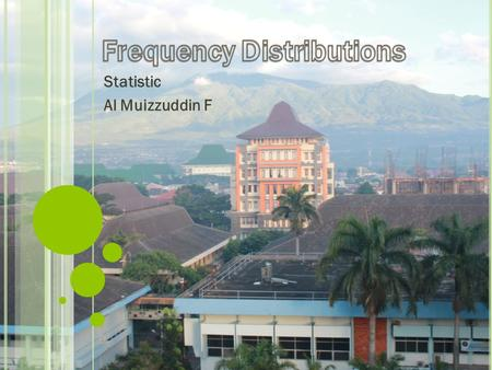 Statistic Al Muizzuddin F. WHAT YOU SHOULD LEARN How to construct a frequency distribution including limits, midpoints, relative frequencies, cumulative.