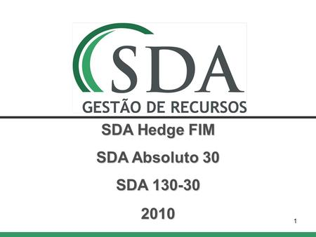 1 SDA Hedge FIM SDA Absoluto 30 SDA 130-30 2010. SDA Gestão de Recursos Overview Produce non correlated absolute returns Focus on Brazilian financial.