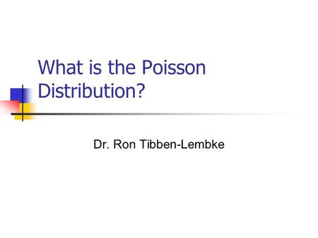 What is the Poisson Distribution? Dr. Ron Tibben-Lembke.