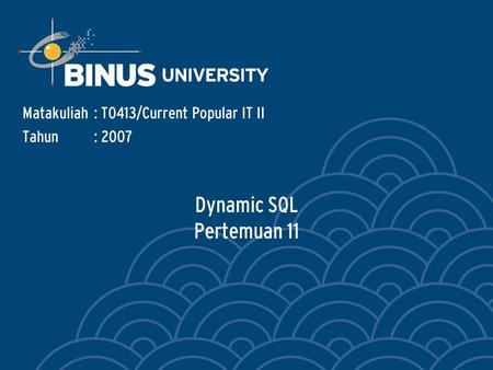 Dynamic SQL Pertemuan 11 Matakuliah: T0413/Current Popular IT II Tahun: 2007.