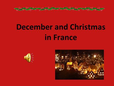 December and Christmas in France. From the beginning of december - Various illuminations in streets, houses and stores - Christmas decorations in houses.