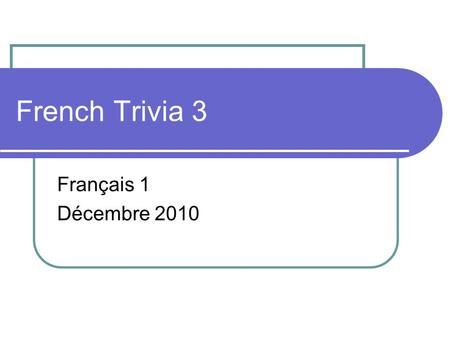 French Trivia 3 Français 1 Décembre 2010. 1. During business meals in France, when is the business topic generally discussed? a. immediately b. over dessert.