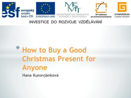 Hana Kunovjánková * How to Buy a Good Christmas Present for Anyone.
