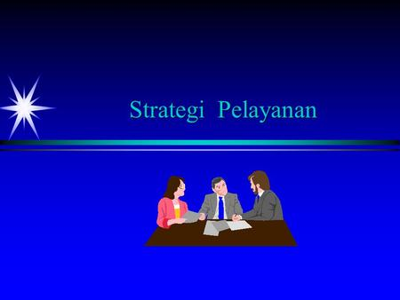Strategi Pelayanan. Sasaran Pembelajaran ä ä Formulate a strategic service vision. ä ä Discuss the competitive environment of services. ä ä Describe how.